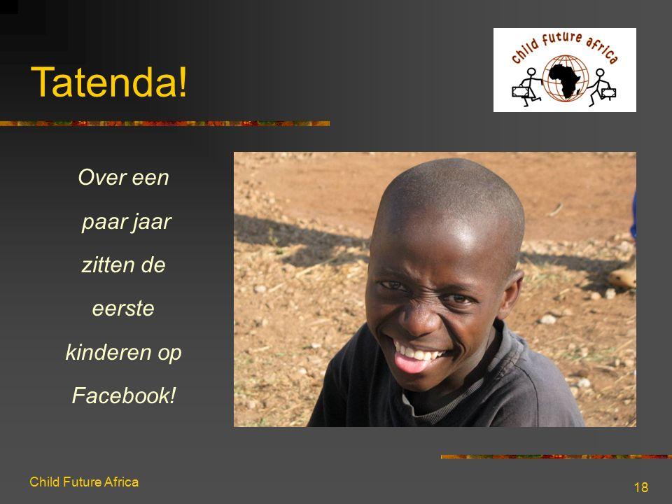 Child Future Africa 18 Over een paar jaar zitten de eerste kinderen op Facebook! Tatenda!