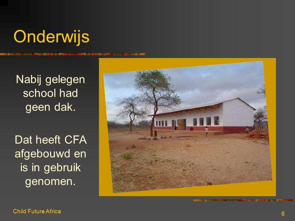 Child Future Africa 6 Onderwijs Nabij gelegen school had geen dak. Dat heeft CFA afgebouwd en is in gebruik genomen.