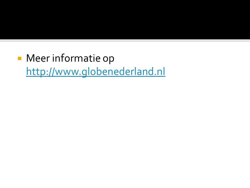  Meer informatie op http://www.globenederland.nl http://www.globenederland.nl