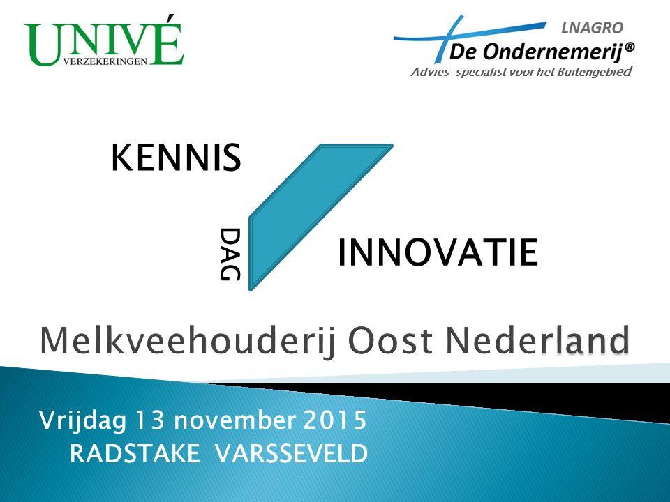 Vrijdag 13 november 2015 RADSTAKE VARSSEVELD KENNIS INNOVATIE Advies-specialist voor het Buitengebi ed DAG