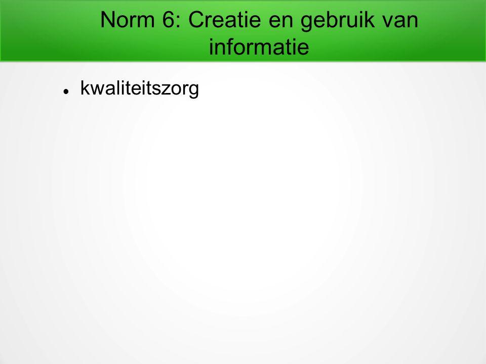 Norm 6: Creatie en gebruik van informatie kwaliteitszorg