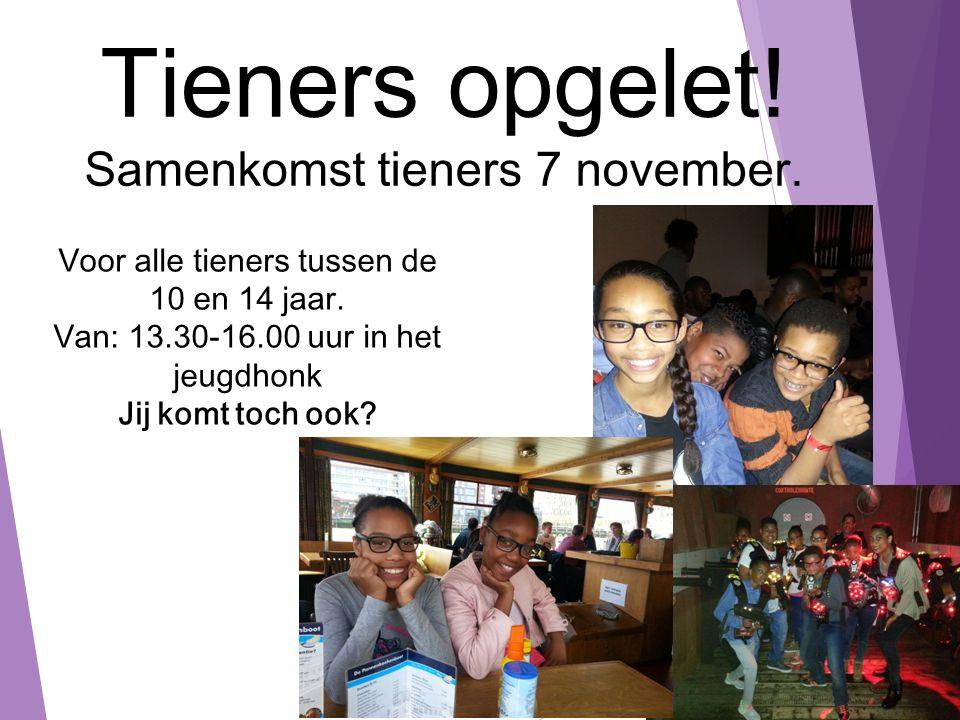 Tieners opgelet. Samenkomst tieners 7 november. Voor alle tieners tussen de 10 en 14 jaar.