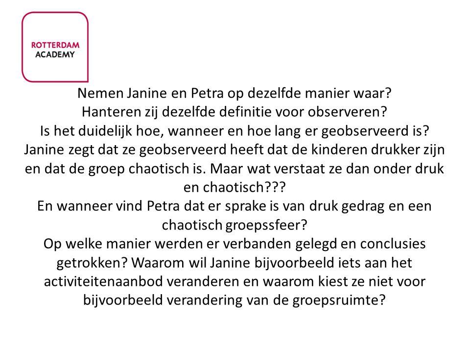 Nemen Janine en Petra op dezelfde manier waar? Hanteren zij dezelfde definitie voor observeren? Is het duidelijk hoe, wanneer en hoe lang er geobserve