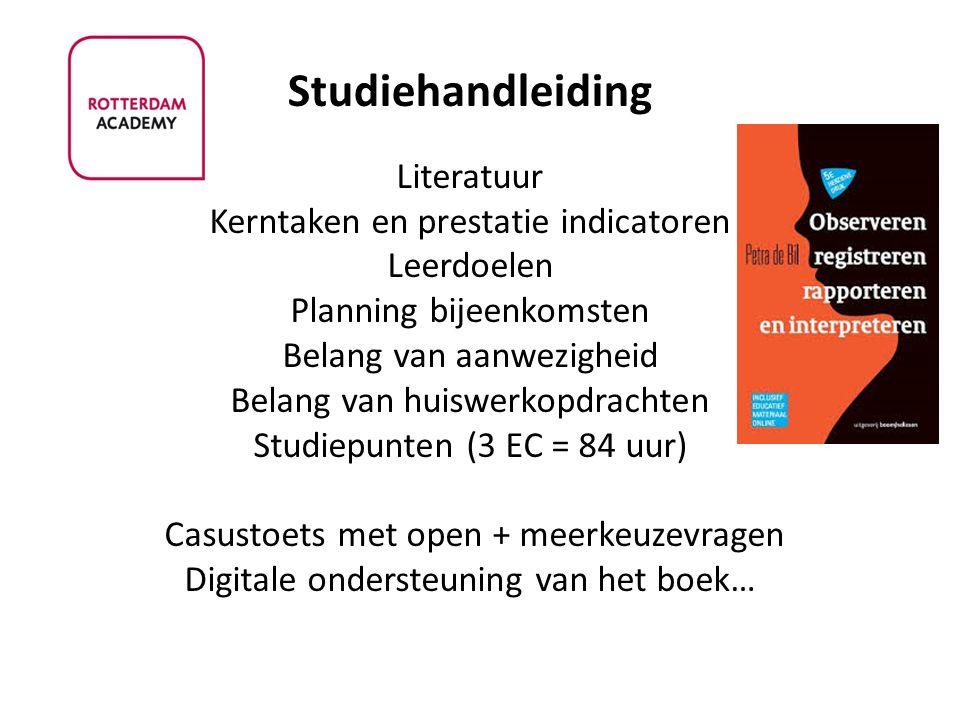 Literatuur Kerntaken en prestatie indicatoren Leerdoelen Planning bijeenkomsten Belang van aanwezigheid Belang van huiswerkopdrachten Studiepunten (3