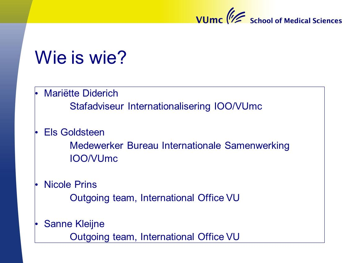 Mogelijkheden Zie: VU Worldmap of partner universities: www.vu.nl/exchange-partners Select: Region Country Any study program: Geneeskunde Click to open Factsheet