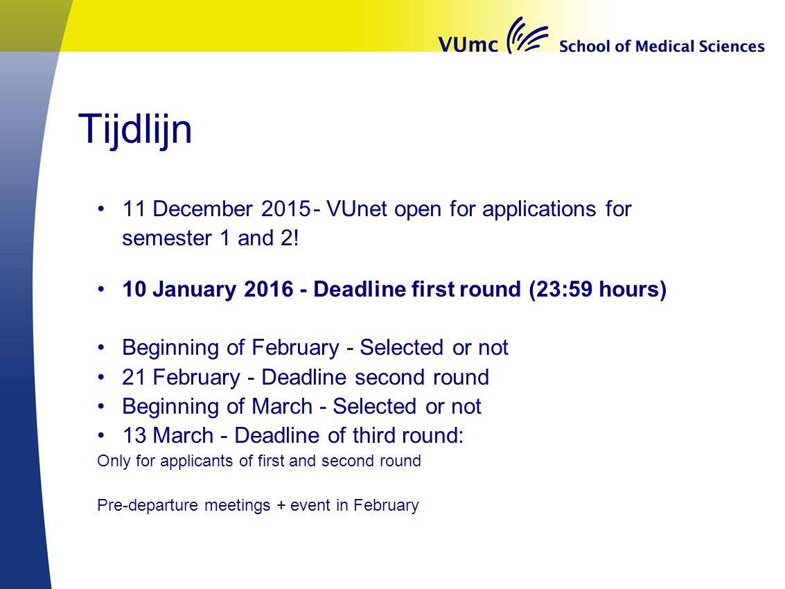 Tijdlijn 11 December 2015- VUnet open for applications for semester 1 and 2! 10 January 2016 - Deadline first round (23:59 hours) Beginning of Februar