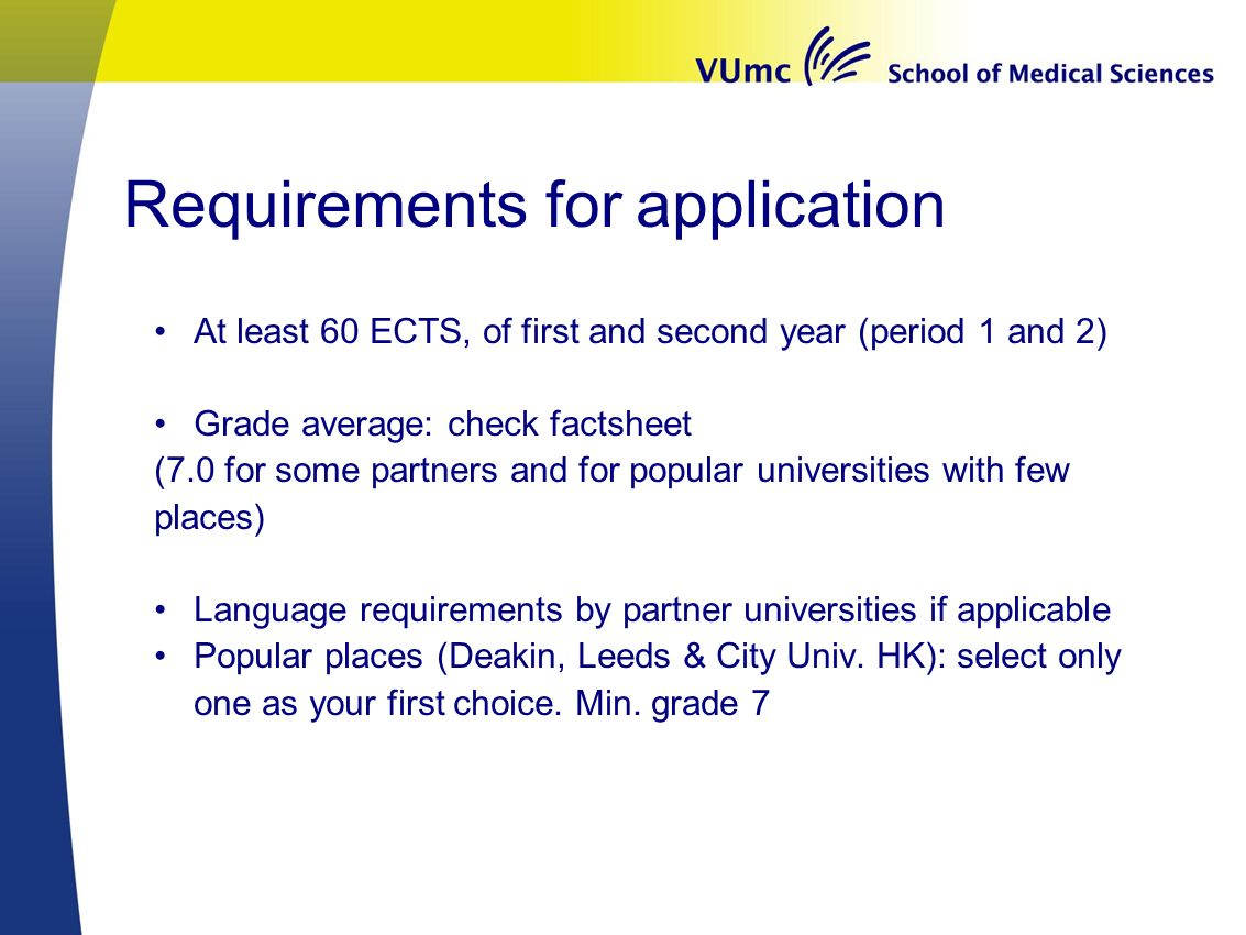 Requirements for application At least 60 ECTS, of first and second year (period 1 and 2) Grade average: check factsheet (7.0 for some partners and for