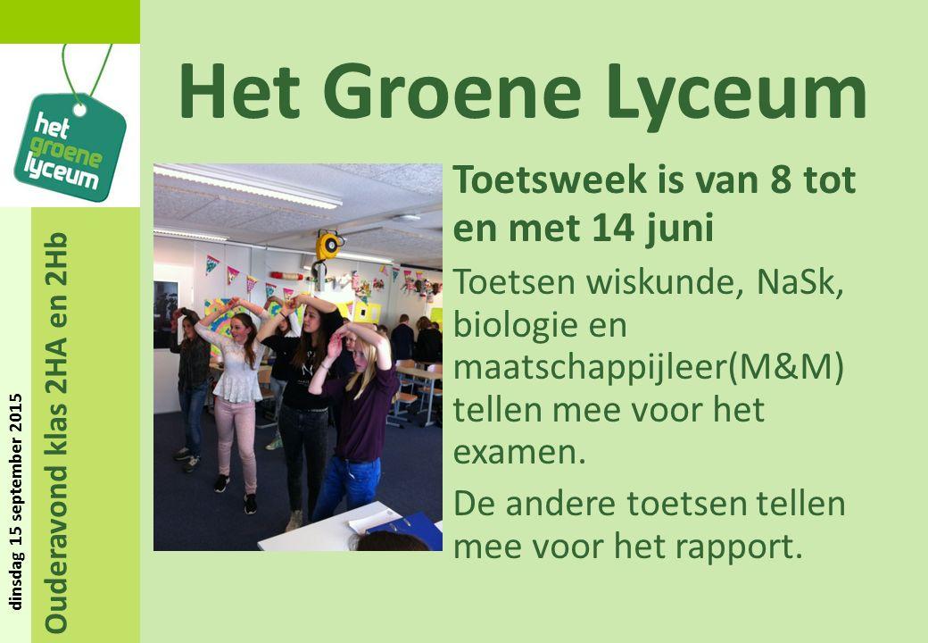 Ouderavond klas 2HA en 2Hb dinsdag 15 september 2015 Het Groene Lyceum Toetsweek is van 8 tot en met 14 juni Toetsen wiskunde, NaSk, biologie en maatschappijleer(M&M) tellen mee voor het examen.