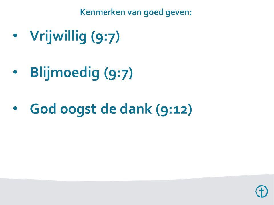 Vrijwillig (9:7) Blijmoedig (9:7) God oogst de dank (9:12) Kenmerken van goed geven: