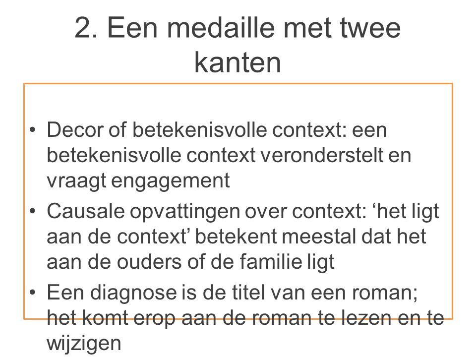 2. Een medaille met twee kanten Decor of betekenisvolle context: een betekenisvolle context veronderstelt en vraagt engagement Causale opvattingen ove