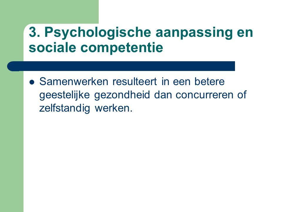 3. Psychologische aanpassing en sociale competentie Samenwerken resulteert in een betere geestelijke gezondheid dan concurreren of zelfstandig werken.