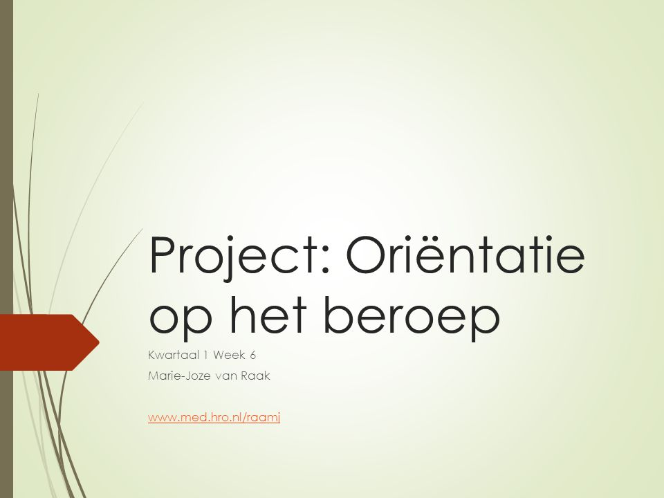 Project: Oriëntatie op het beroep Kwartaal 1 Week 6 Marie-Joze van Raak www.med.hro.nl/raamj