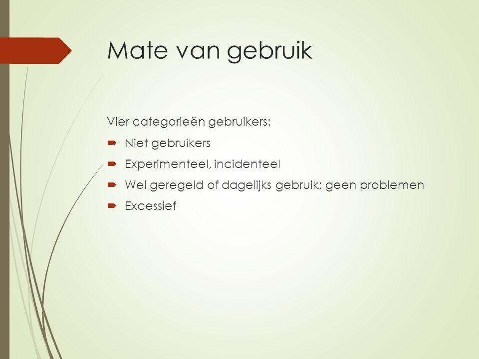 Mate van gebruik Vier categorieën gebruikers:  Niet gebruikers  Experimenteel, incidenteel  Wel geregeld of dagelijks gebruik; geen problemen  Excessief