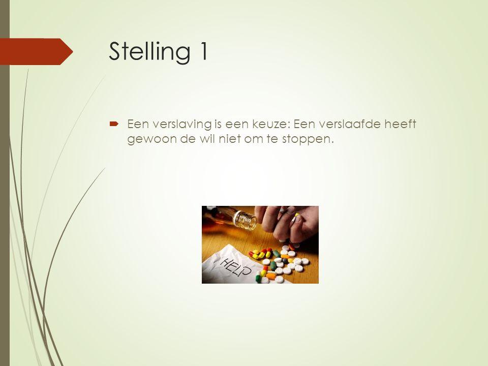 Stelling 1  Een verslaving is een keuze: Een verslaafde heeft gewoon de wil niet om te stoppen.