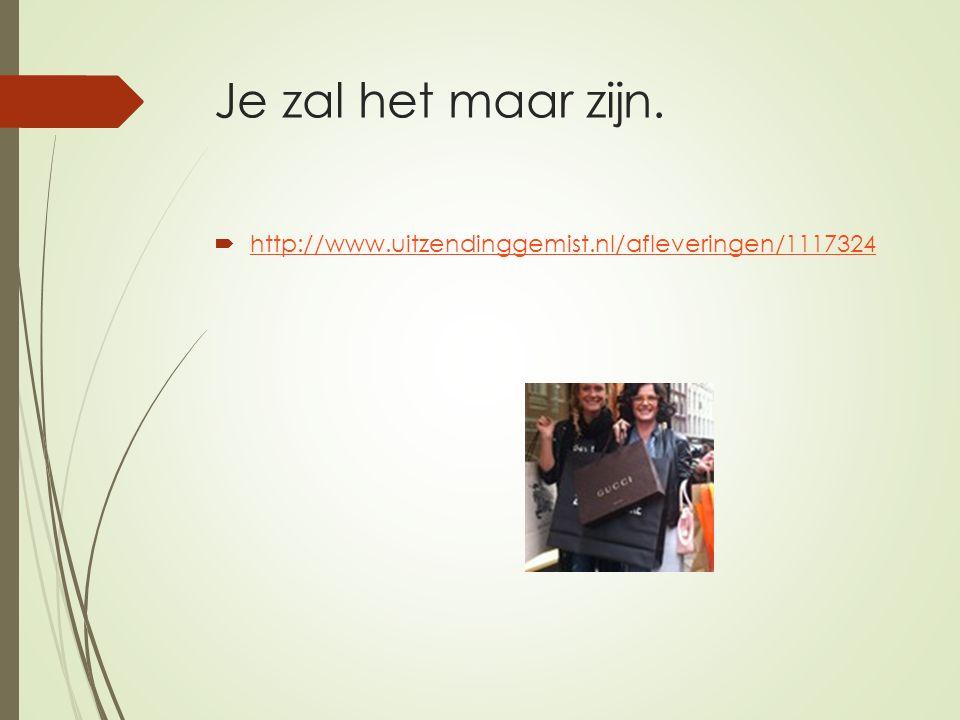 Je zal het maar zijn.  http://www.uitzendinggemist.nl/afleveringen/1117324 http://www.uitzendinggemist.nl/afleveringen/1117324
