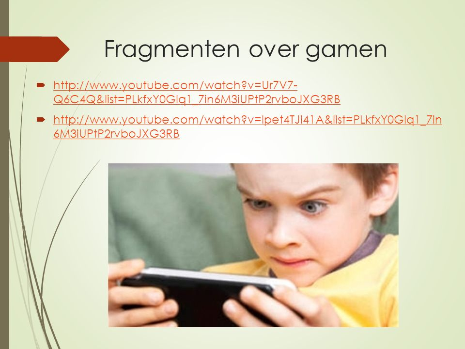 Fragmenten over gamen  http://www.youtube.com/watch?v=Ur7V7- Q6C4Q&list=PLkfxY0Glq1_7in6M3iUPtP2rvboJXG3RB http://www.youtube.com/watch?v=Ur7V7- Q6C4Q&list=PLkfxY0Glq1_7in6M3iUPtP2rvboJXG3RB  http://www.youtube.com/watch?v=lpet4TJi41A&list=PLkfxY0Glq1_7in 6M3iUPtP2rvboJXG3RB http://www.youtube.com/watch?v=lpet4TJi41A&list=PLkfxY0Glq1_7in 6M3iUPtP2rvboJXG3RB