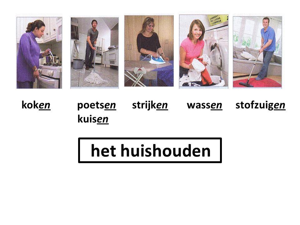 koken poetsen strijken wassen stofzuigen kuisen het huishouden