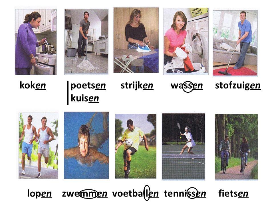 koken poetsen strijken wassen stofzuigen kuisen lopen zwemmen voetballen tennissen fietsen