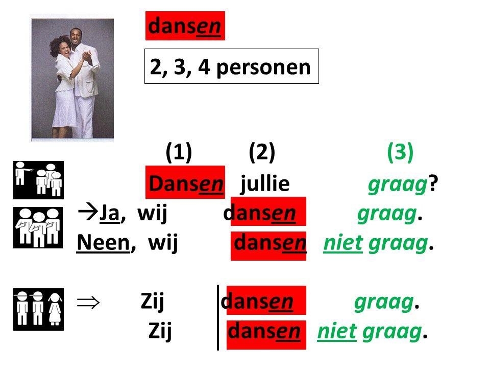 (1) (2) (3) Dansen jullie graag. Ja, wij dansen graag.