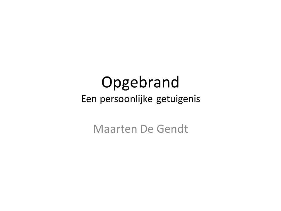 Opgebrand Een persoonlijke getuigenis Maarten De Gendt