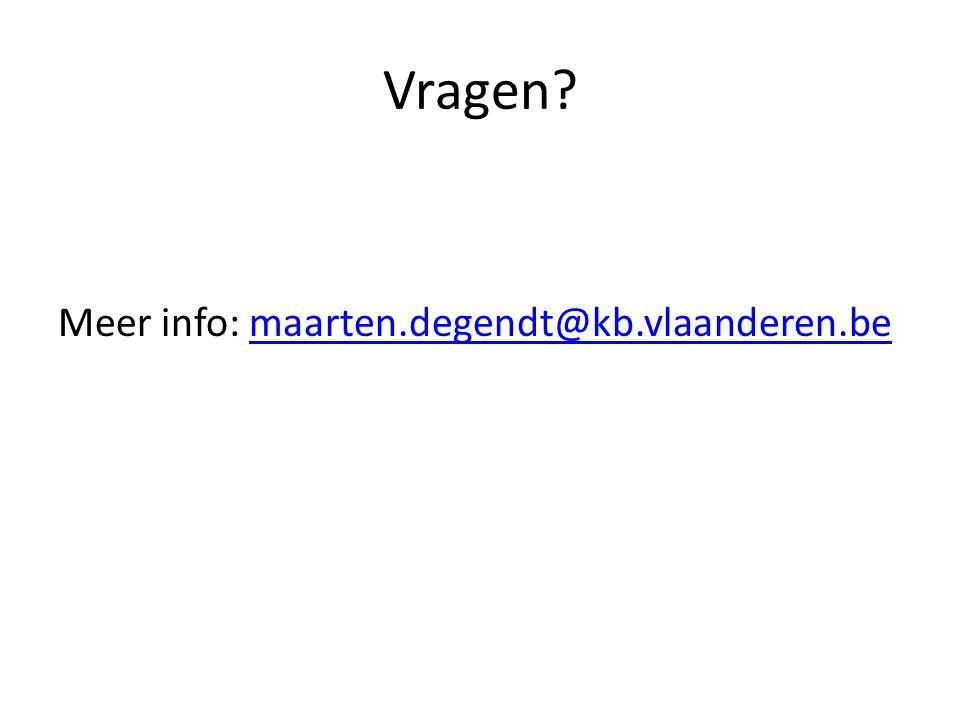 Vragen? Meer info: maarten.degendt@kb.vlaanderen.bemaarten.degendt@kb.vlaanderen.be