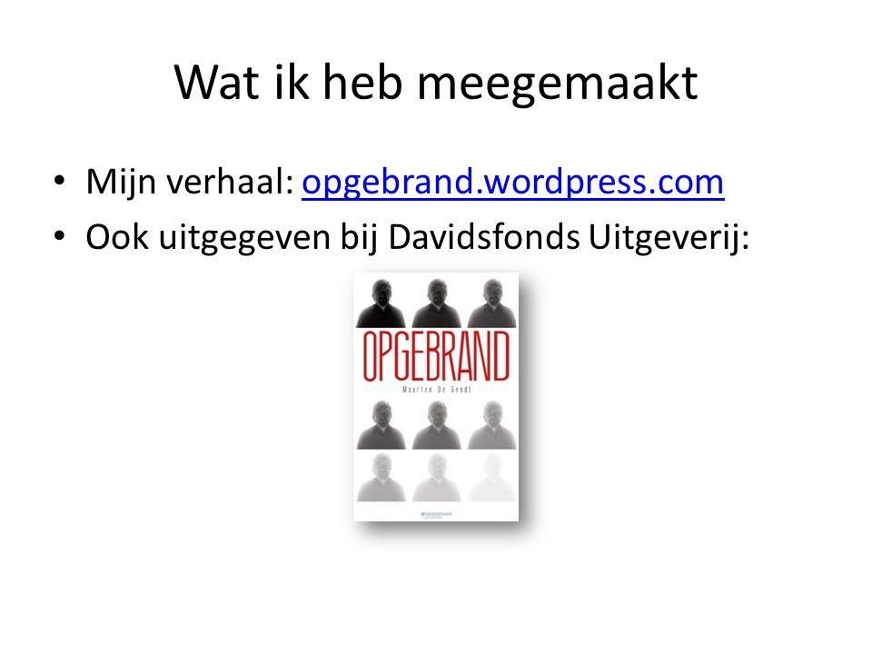 Wat ik heb meegemaakt Mijn verhaal: opgebrand.wordpress.comopgebrand.wordpress.com Ook uitgegeven bij Davidsfonds Uitgeverij: