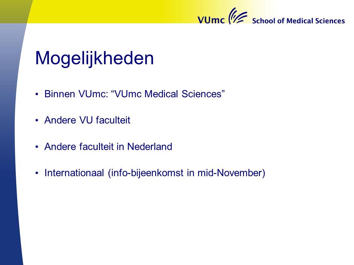 Mogelijkheden Binnen VUmc: VUmc Medical Sciences Andere VU faculteit Andere faculteit in Nederland Internationaal (info-bijeenkomst in mid-November)