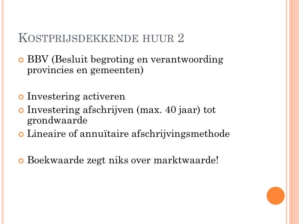 K OSTPRIJSDEKKENDE HUUR 2 BBV (Besluit begroting en verantwoording provincies en gemeenten) Investering activeren Investering afschrijven (max.