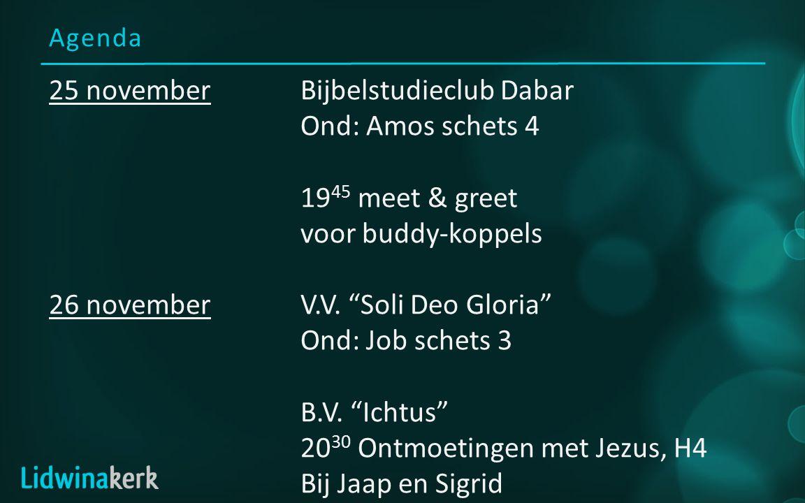 Agenda 25 novemberBijbelstudieclub Dabar Ond: Amos schets 4 19 45 meet & greet voor buddy-koppels 26 novemberV.V.