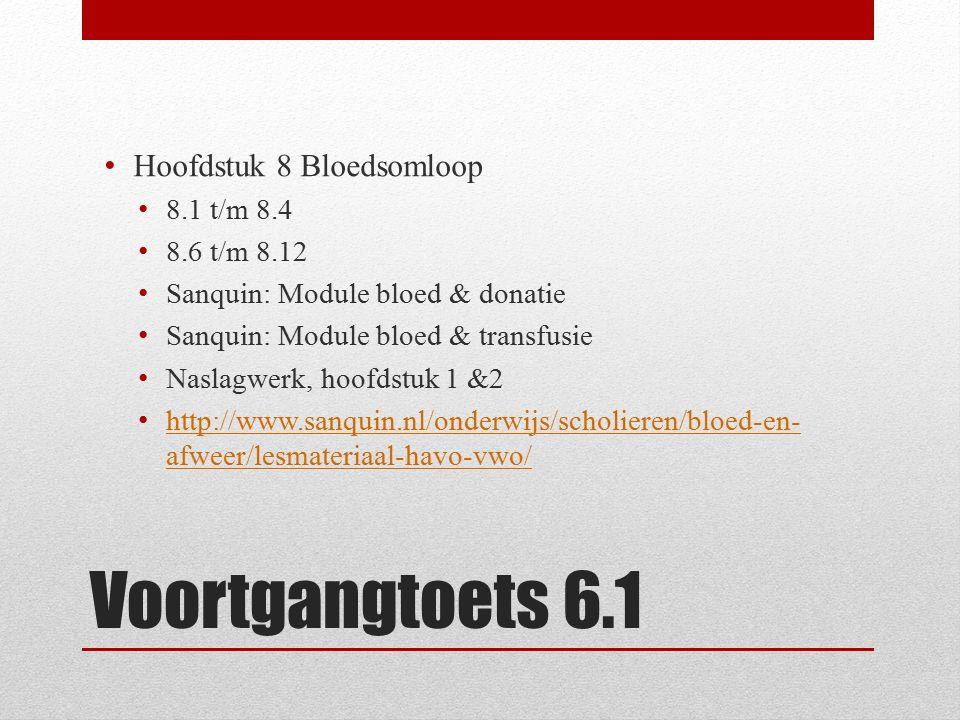 Voortgangtoets 6.1 Hoofdstuk 8 Bloedsomloop 8.1 t/m 8.4 8.6 t/m 8.12 Sanquin: Module bloed & donatie Sanquin: Module bloed & transfusie Naslagwerk, ho