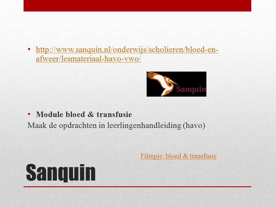 Sanquin http://www.sanquin.nl/onderwijs/scholieren/bloed-en- afweer/lesmateriaal-havo-vwo/ http://www.sanquin.nl/onderwijs/scholieren/bloed-en- afweer