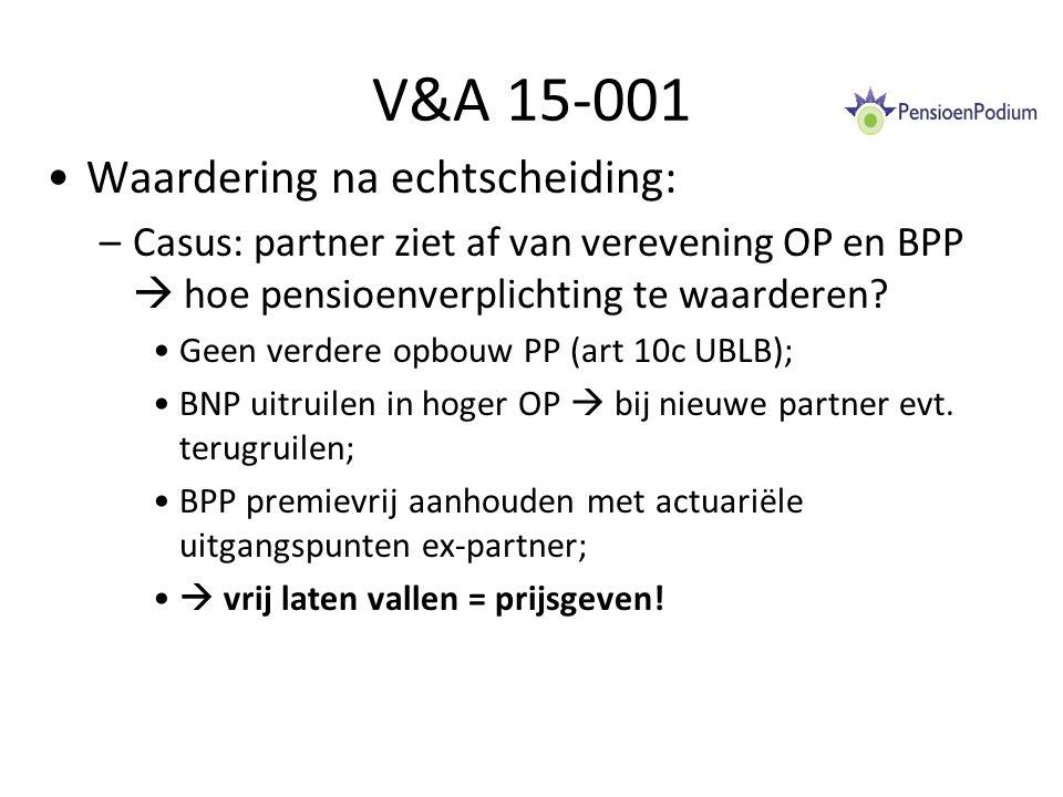 V&A 15-001 Waardering na echtscheiding: –Casus: partner ziet af van verevening OP en BPP  hoe pensioenverplichting te waarderen.