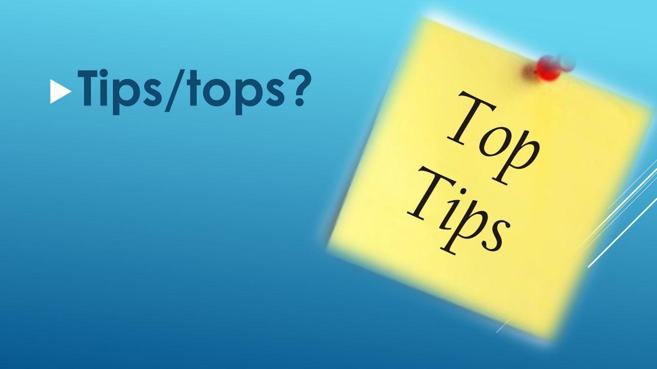  Tips/tops?