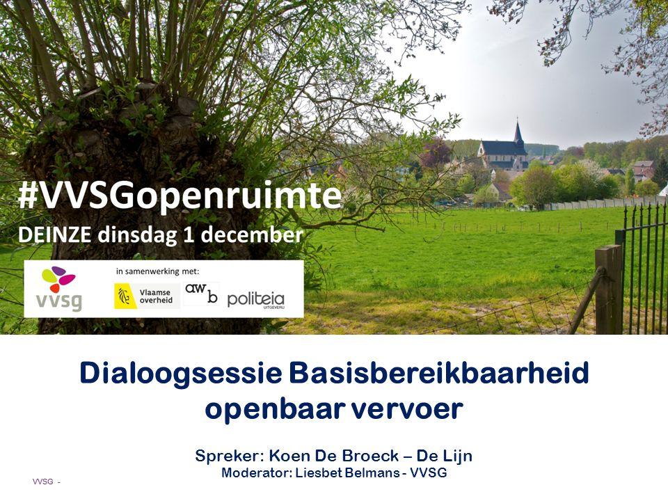 VVSG - Dialoogsessie Basisbereikbaarheid openbaar vervoer Spreker: Koen De Broeck – De Lijn Moderator: Liesbet Belmans - VVSG