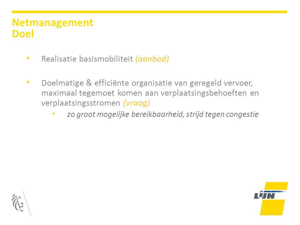 Realisatie basismobiliteit (aanbod) Doelmatige & efficiënte organisatie van geregeld vervoer, maximaal tegemoet komen aan verplaatsingsbehoeften en verplaatsingsstromen (vraag) zo groot mogelijke bereikbaarheid, strijd tegen congestie Netmanagement Doel