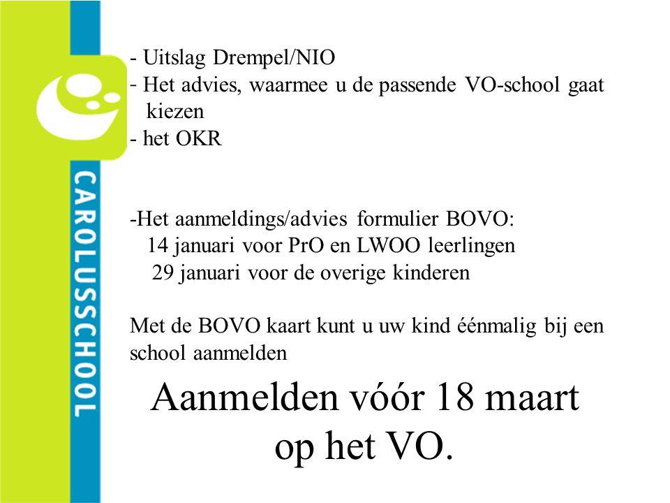 - Uitslag Drempel/NIO - Het advies, waarmee u de passende VO-school gaat kiezen - het OKR -Het aanmeldings/advies formulier BOVO: 14 januari voor PrO