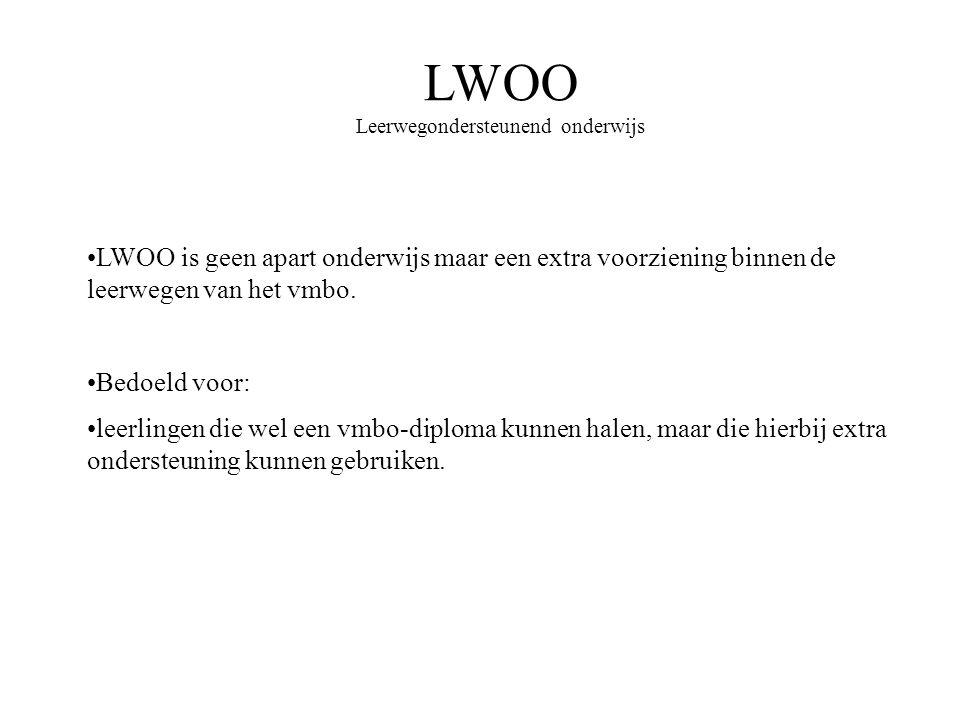 LWOO Leerwegondersteunend onderwijs LWOO is geen apart onderwijs maar een extra voorziening binnen de leerwegen van het vmbo. Bedoeld voor: leerlingen