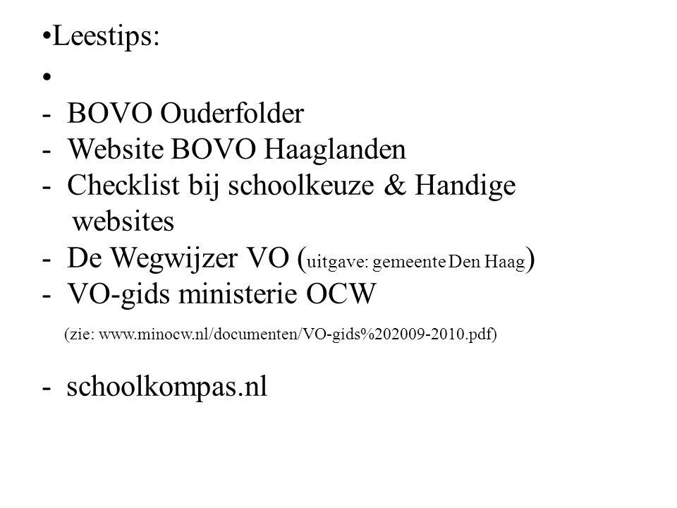 Leestips: -BOVO Ouderfolder -Website BOVO Haaglanden -Checklist bij schoolkeuze & Handige websites -De Wegwijzer VO ( uitgave: gemeente Den Haag ) -VO