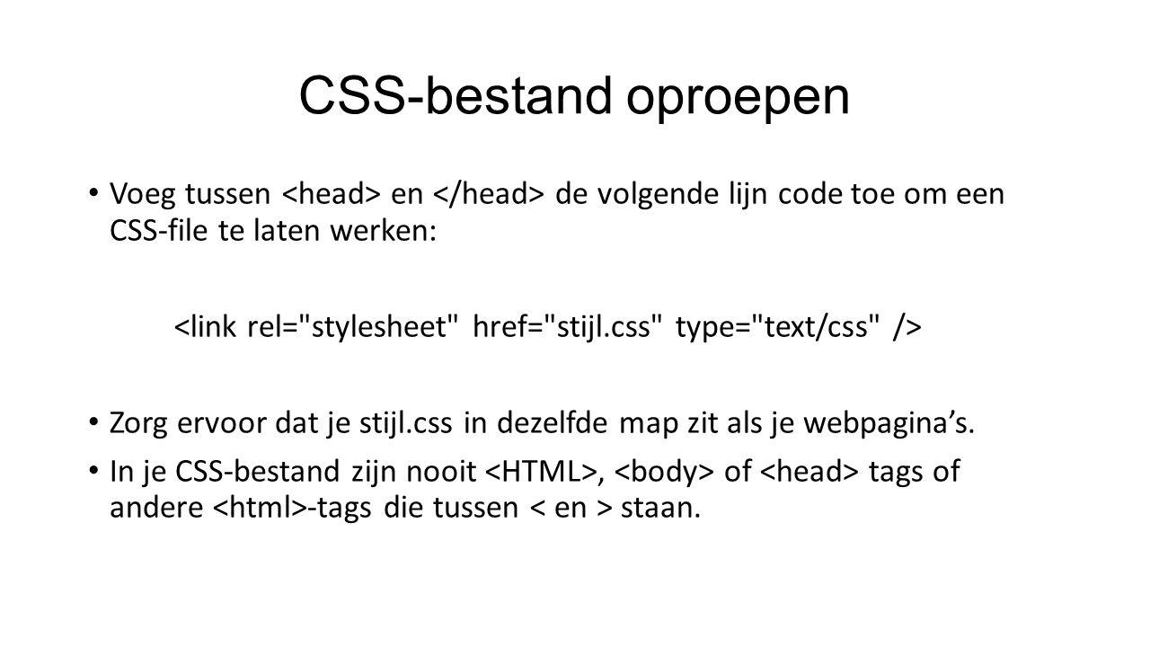 CSS-bestand oproepen Voeg tussen en de volgende lijn code toe om een CSS-file te laten werken: Zorg ervoor dat je stijl.css in dezelfde map zit als je webpagina's.