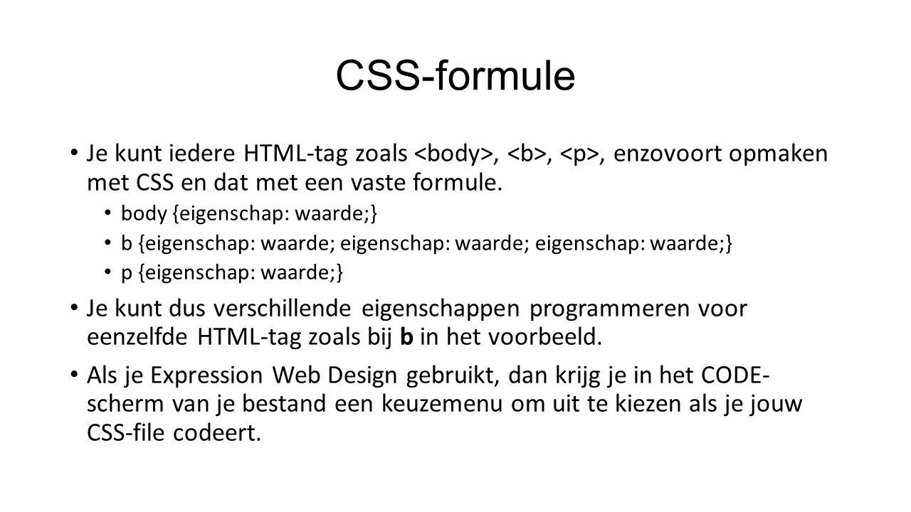 CSS-formule Je kunt iedere HTML-tag zoals,,, enzovoort opmaken met CSS en dat met een vaste formule.