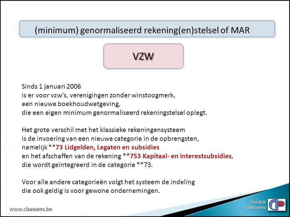 VZW (minimum) genormaliseerd rekening(en)stelsel of MAR Sinds 1 januari 2006 is er voor vzw's, verenigingen zonder winstoogmerk, een nieuwe boekhoudwe