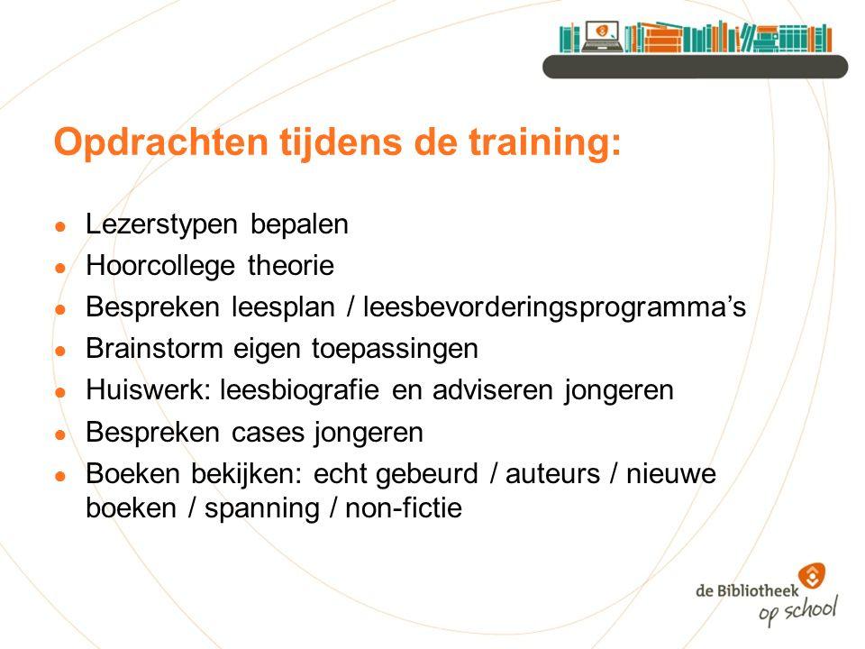 Opdrachten tijdens de training: ● Lezerstypen bepalen ● Hoorcollege theorie ● Bespreken leesplan / leesbevorderingsprogramma's ● Brainstorm eigen toep