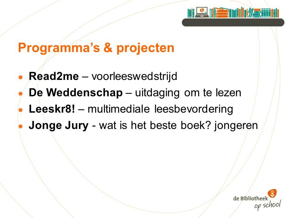 Programma's & projecten ● Read2me – voorleeswedstrijd ● De Weddenschap – uitdaging om te lezen ● Leeskr8! – multimediale leesbevordering ● Jonge Jury