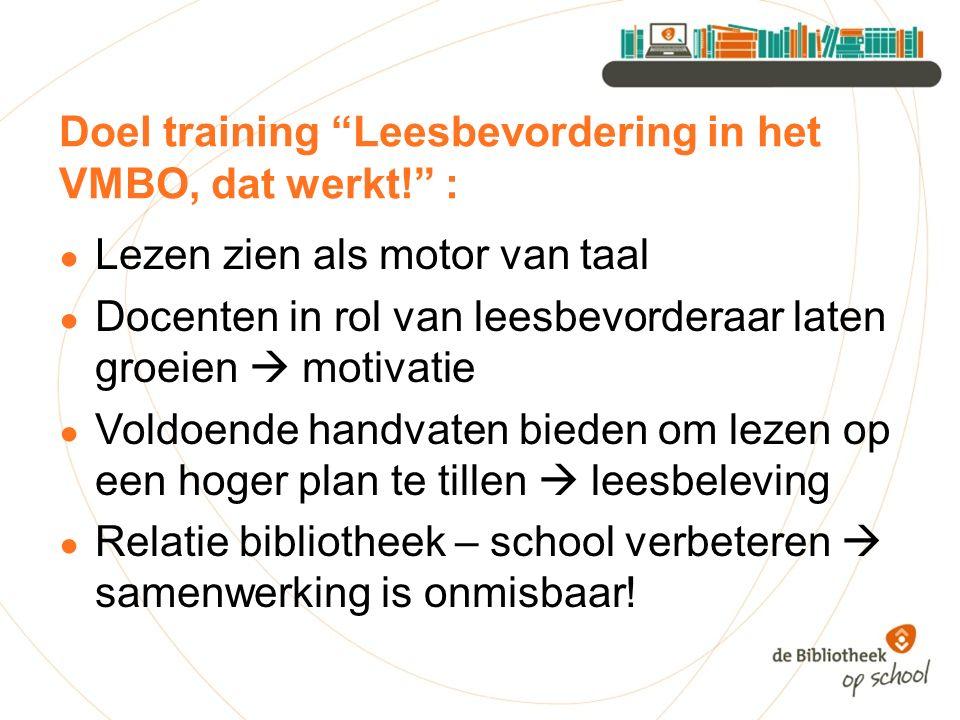 """Doel training """"Leesbevordering in het VMBO, dat werkt!"""" : ● Lezen zien als motor van taal ● Docenten in rol van leesbevorderaar laten groeien  motiva"""