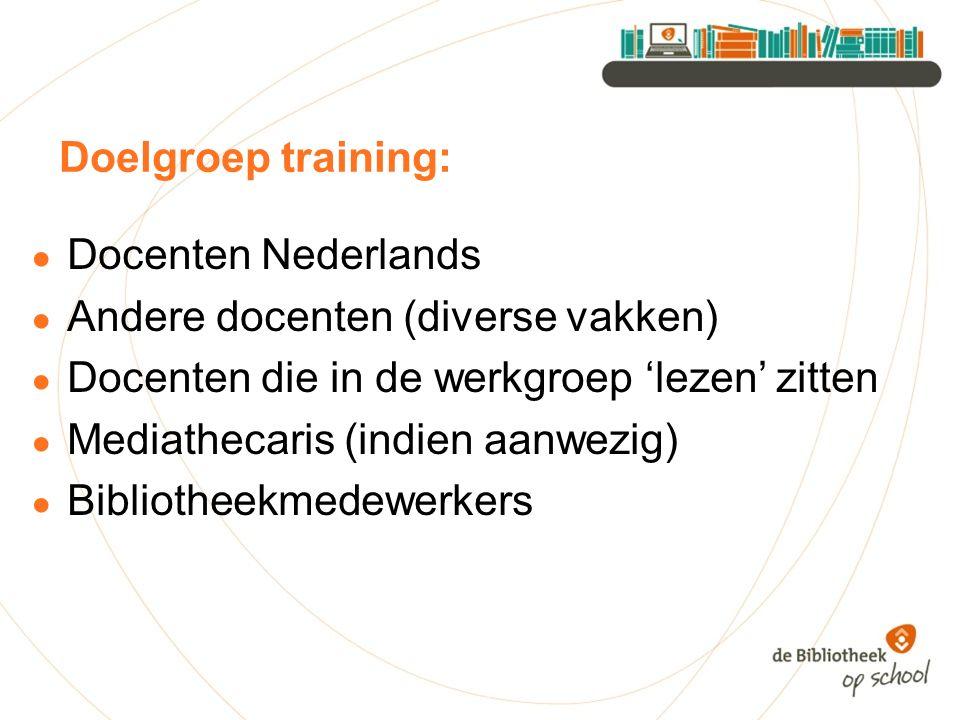 Doelgroep training: ● Docenten Nederlands ● Andere docenten (diverse vakken) ● Docenten die in de werkgroep 'lezen' zitten ● Mediathecaris (indien aan