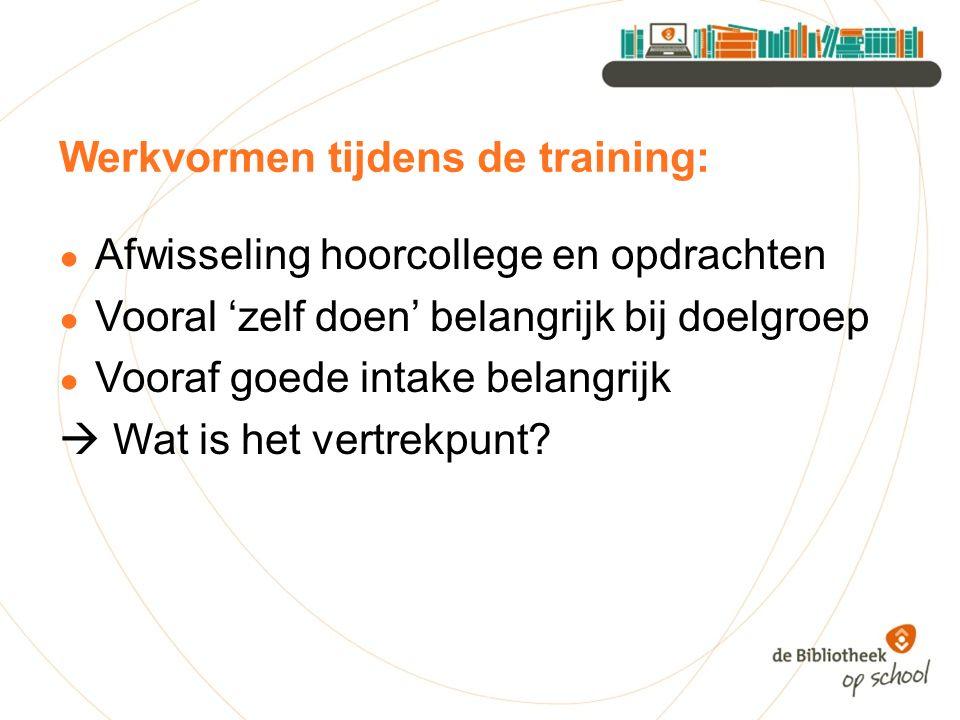 Werkvormen tijdens de training: ● Afwisseling hoorcollege en opdrachten ● Vooral 'zelf doen' belangrijk bij doelgroep ● Vooraf goede intake belangrijk