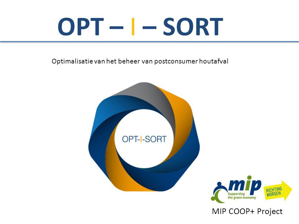 OPT – I – SORT Optimalisatie van het beheer van postconsumer houtafval MIP COOP+ Project