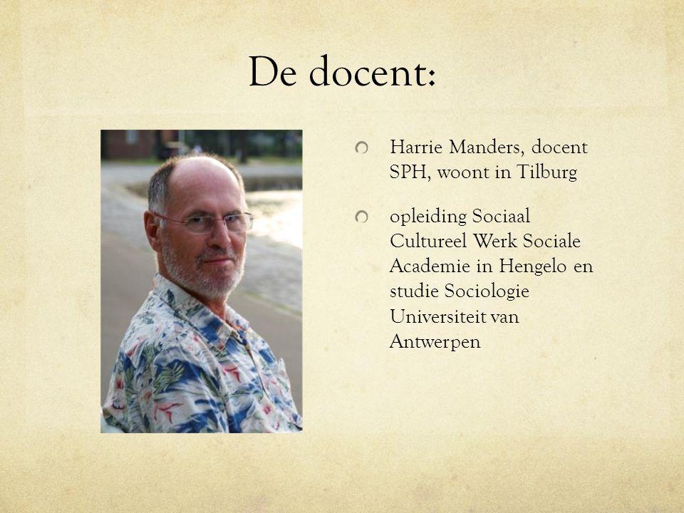 De docent: Harrie Manders, docent SPH, woont in Tilburg opleiding Sociaal Cultureel Werk Sociale Academie in Hengelo en studie Sociologie Universiteit van Antwerpen