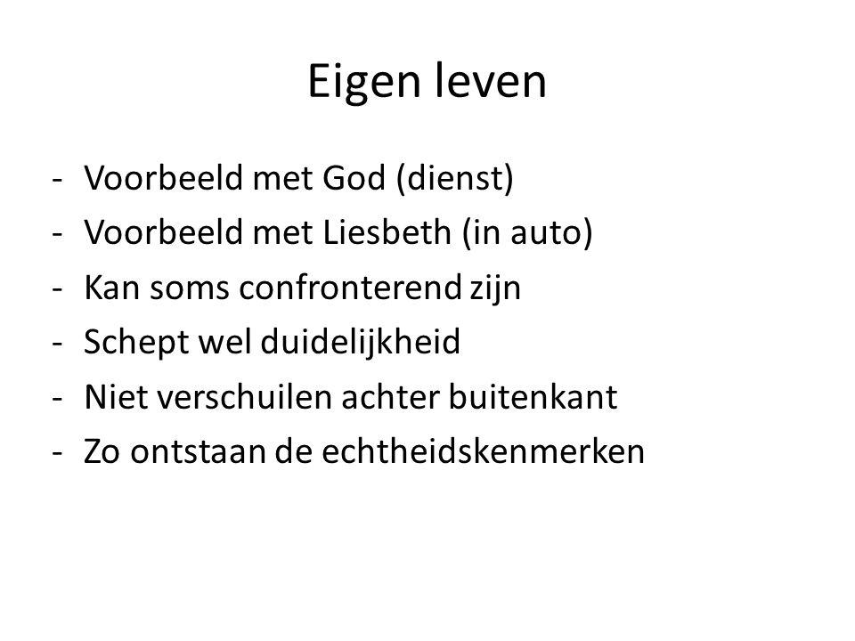 Eigen leven -Voorbeeld met God (dienst) -Voorbeeld met Liesbeth (in auto) -Kan soms confronterend zijn -Schept wel duidelijkheid -Niet verschuilen ach