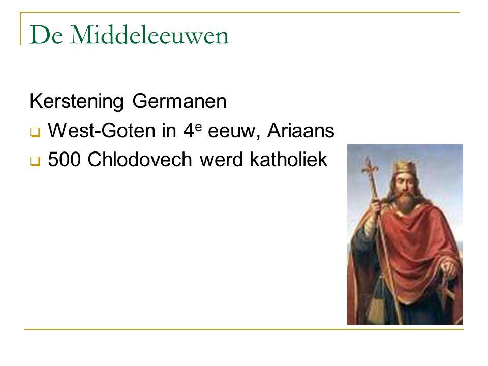 De Middeleeuwen Kerstening Germanen  West-Goten in 4 e eeuw, Ariaans  500 Chlodovech werd katholiek